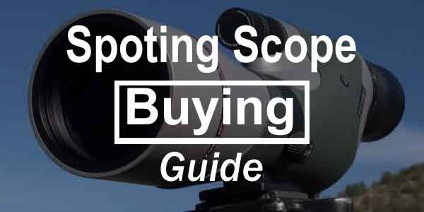 Spotting Scope Buying Guide - Ultimate Spotting Scope Buyers Guide - Consumer Files