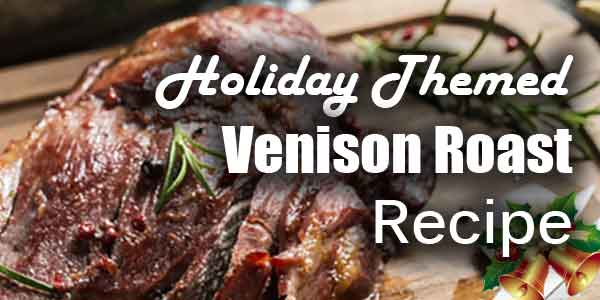 Holiday Themed Venison Roast Recipe