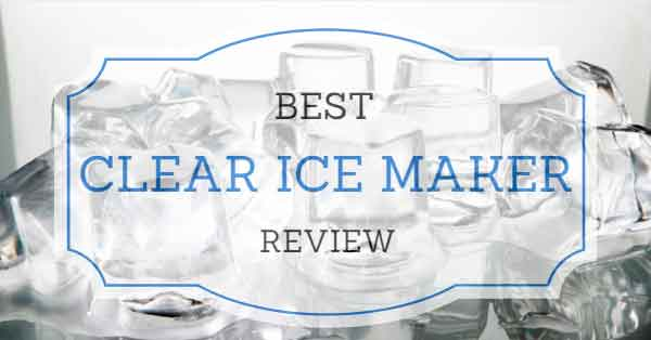 Best Clear Ice Maker Reviews - Consumer Files