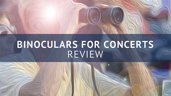Best Binoculars for Concerts Review 2018