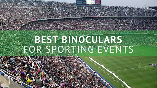 Best Binoculars for Sporting Events Review 2018
