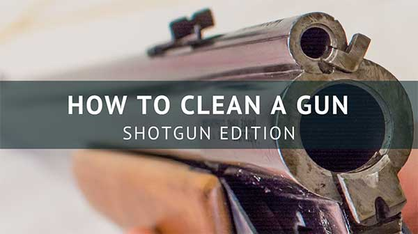 How to Clean a Gun: Shotgun Edition