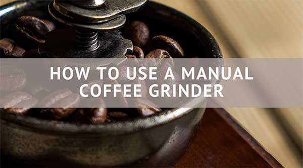 How to Use a Manual Coffee Grinder - Consumer Files