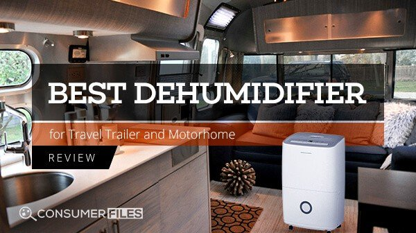 Best Dehumidifier for Travel Trailer and Motorhome Reviews - Consumer Files