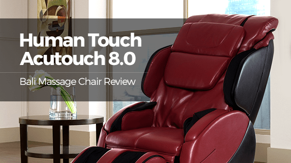 Human Touch Acutouch 8.0 Bali Massage Chair - Consumer Files