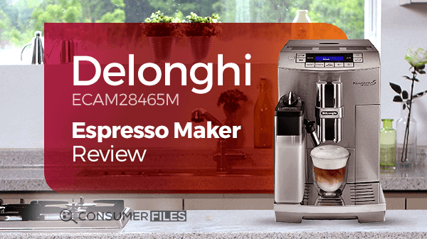 Delonghi ECAM28465M Espresso Maker Review - Consumer Files