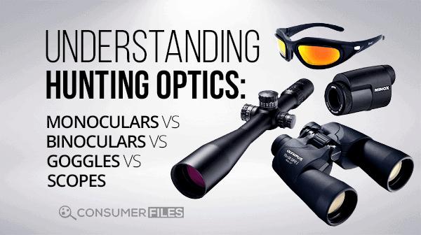 Understanding Hunting Optics: Scopes vs Binoculars vs Monoculars vs Goggles - Consumer Files