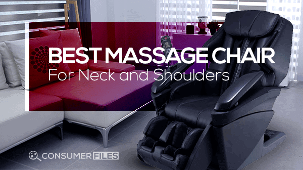 Best Massage Chair for Neck and Shoulders - Consumer Files