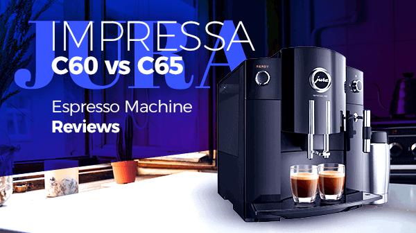 Jura Impressa C60 Espresso Machine vs C65 Espresso Machine Reviews