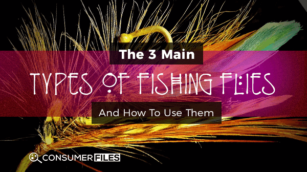 The 3 Main Types of Fishing Flies and How to Use Them - Consume Files